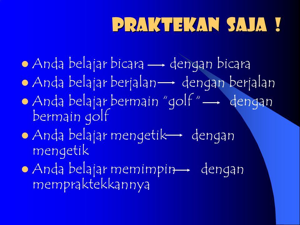 """PRAKTEKAN saja ! Anda belajar bicara dengan bicara Anda belajar berjalan dengan berjalan Anda belajar bermain """"golf """" dengan bermain golf Anda belajar"""