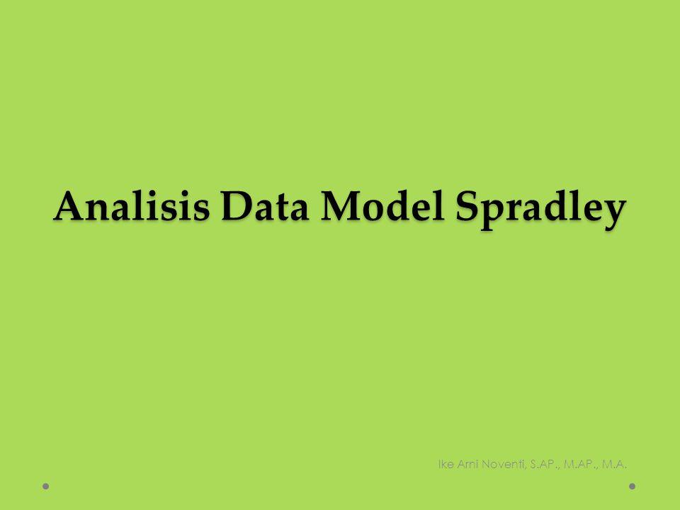 Analisis Data Model Spradley Ike Arni Noventi, S.AP., M.AP., M.A.