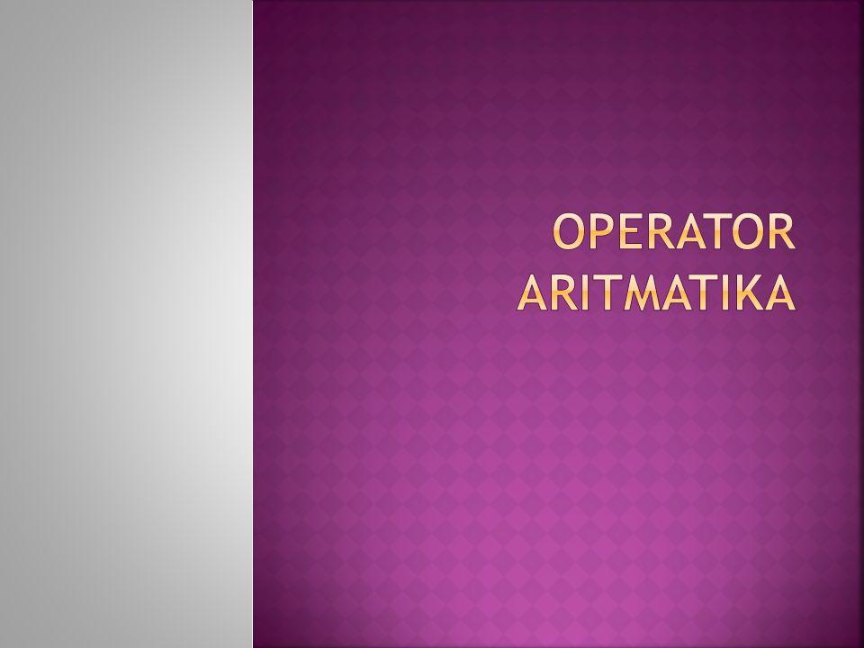 Operator aritmatika adalah operator penjumlahan, pengurangan, pembagian dan pembagian.