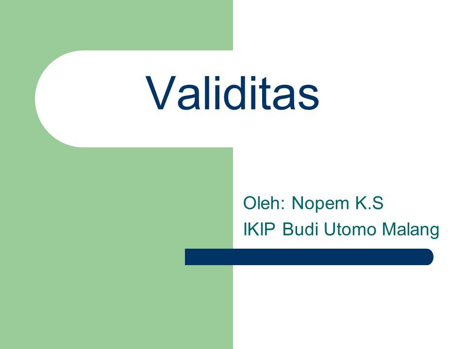 Validitas Oleh: Nopem K.S IKIP Budi Utomo Malang