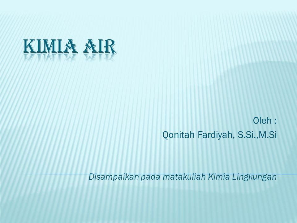 Oleh : Qonitah Fardiyah, S.Si.,M.Si Disampaikan pada matakuliah Kimia Lingkungan