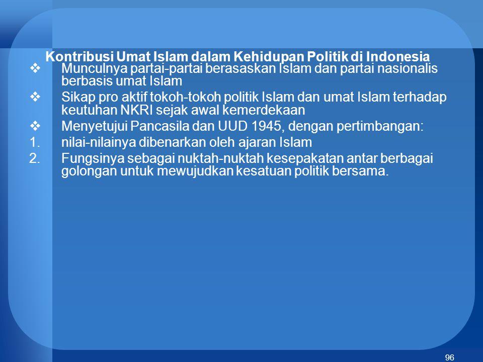 96 Kontribusi Umat Islam dalam Kehidupan Politik di Indonesia  Munculnya partai-partai berasaskan Islam dan partai nasionalis berbasis umat Islam  S