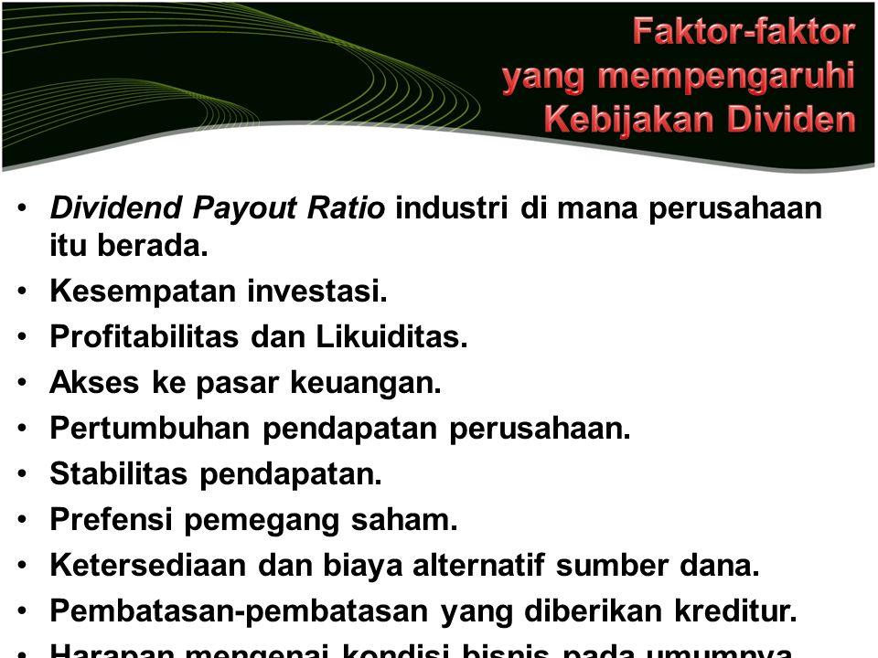 Dividend Payout Ratio industri di mana perusahaan itu berada. Kesempatan investasi. Profitabilitas dan Likuiditas. Akses ke pasar keuangan. Pertumbuha
