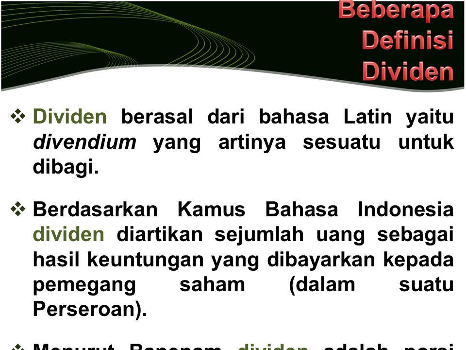  Dividen berasal dari bahasa Latin yaitu divendium yang artinya sesuatu untuk dibagi.  Berdasarkan Kamus Bahasa Indonesia dividen diartikan sejumlah