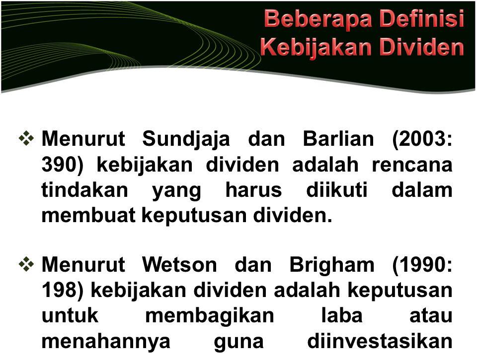  Menurut Sundjaja dan Barlian (2003: 390) kebijakan dividen adalah rencana tindakan yang harus diikuti dalam membuat keputusan dividen.  Menurut Wet