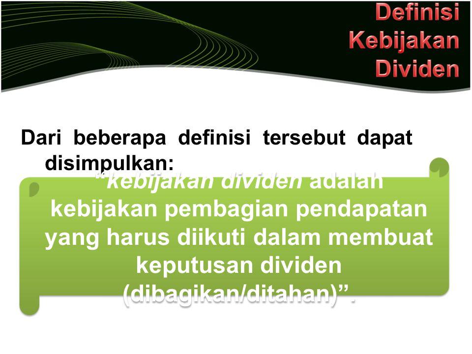 """Dari beberapa definisi tersebut dapat disimpulkan: """"kebijakan dividen adalah kebijakan pembagian pendapatan yang harus diikuti dalam membuat keputusan"""