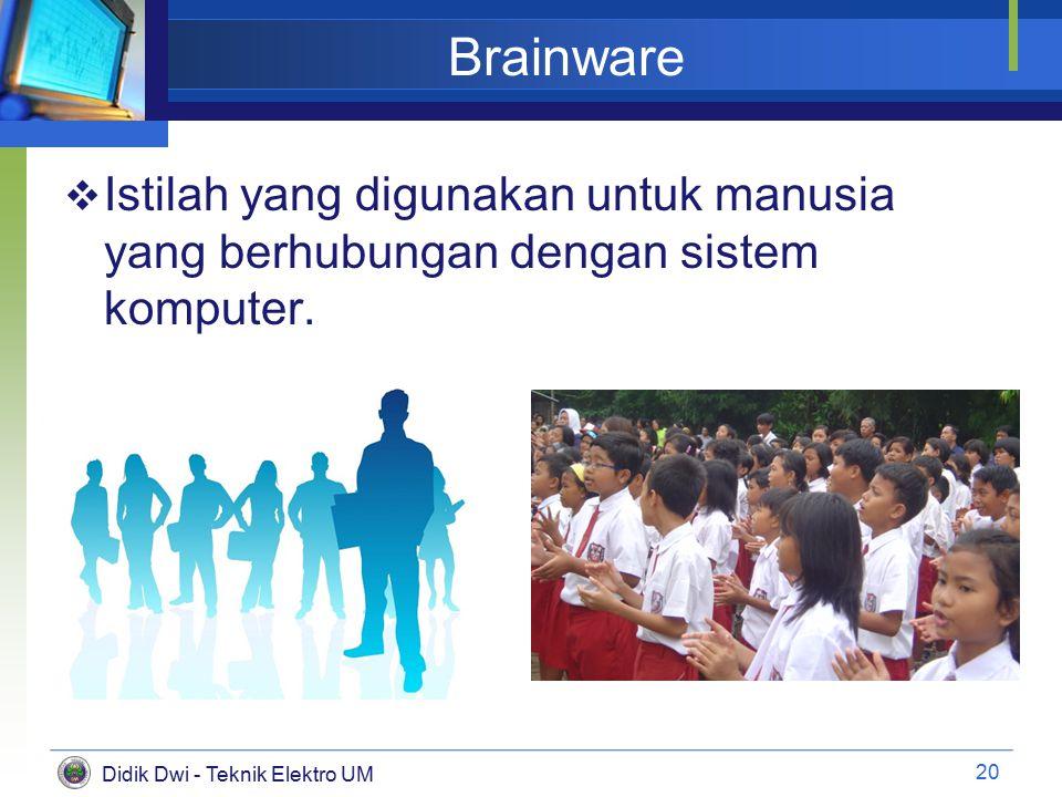 Didik Dwi - Teknik Elektro UM Brainware  Istilah yang digunakan untuk manusia yang berhubungan dengan sistem komputer.