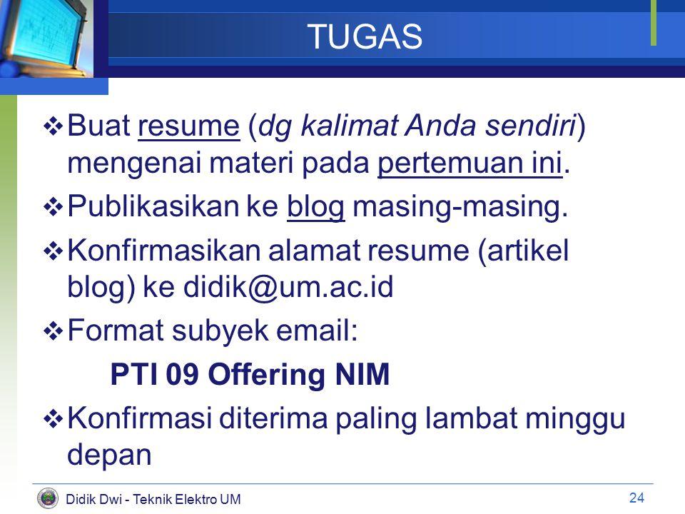 Didik Dwi - Teknik Elektro UM TUGAS  Buat resume (dg kalimat Anda sendiri) mengenai materi pada pertemuan ini.