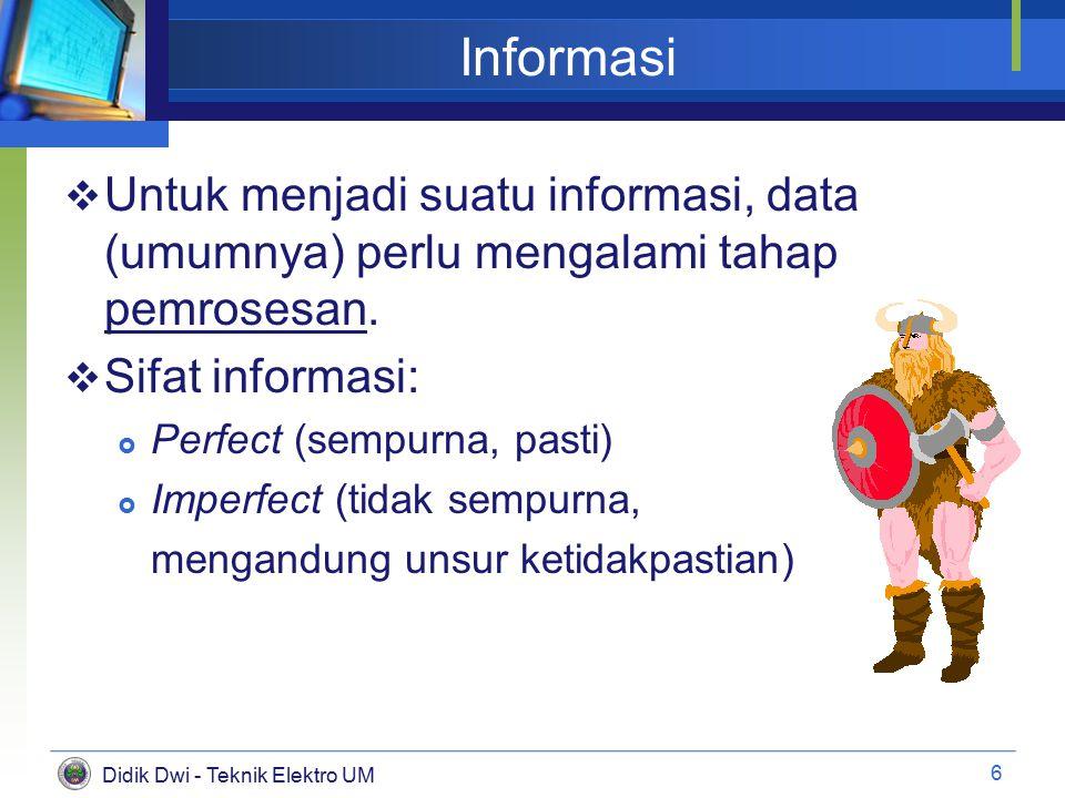 Didik Dwi - Teknik Elektro UM Informasi (2)  Sumber informasi:  Pengataman lapangan (observasi)  Kuesioner  Kejadian/event (pencatatan/perekaman)  Pemodelan (simulasi, forecasting)  Media massa  Alat telekomunikasi  Alat elektronis  dll 7