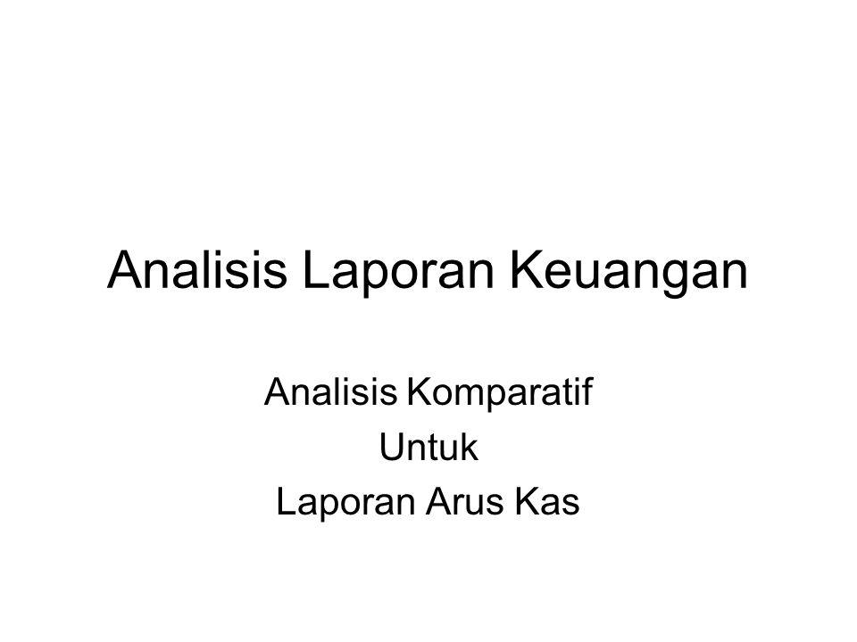 Analisis Laporan Keuangan Analisis Komparatif Untuk Laporan Arus Kas