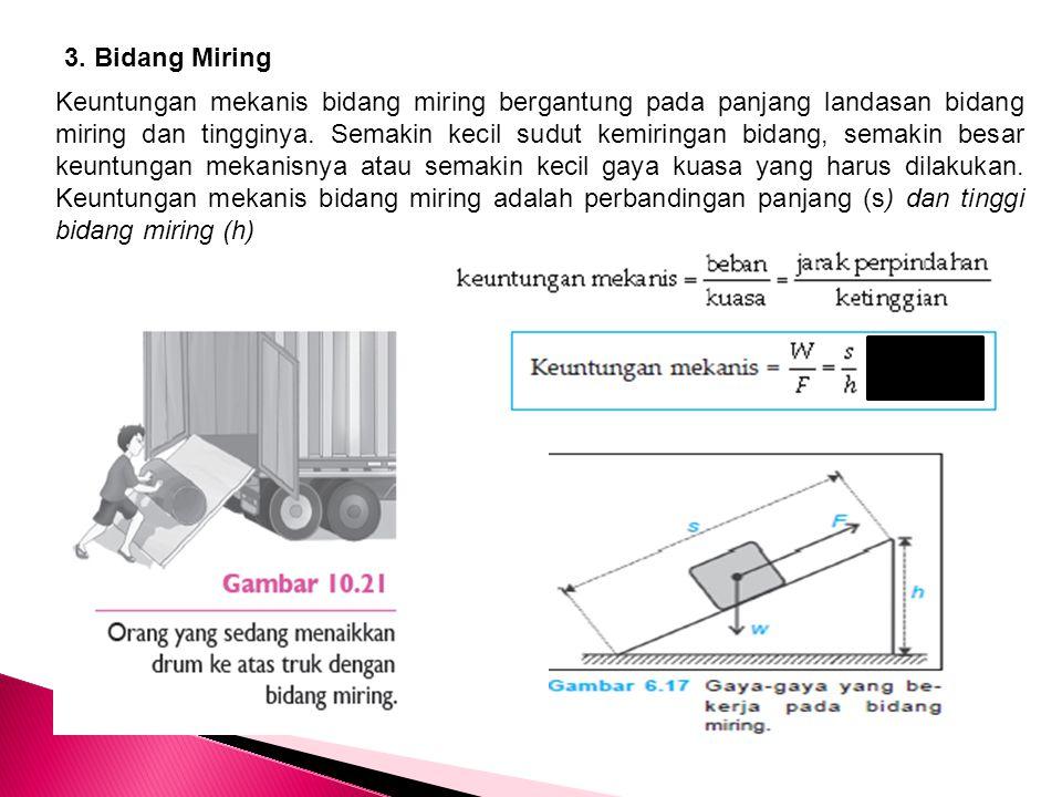 3. Bidang Miring Keuntungan mekanis bidang miring bergantung pada panjang landasan bidang miring dan tingginya. Semakin kecil sudut kemiringan bidang,