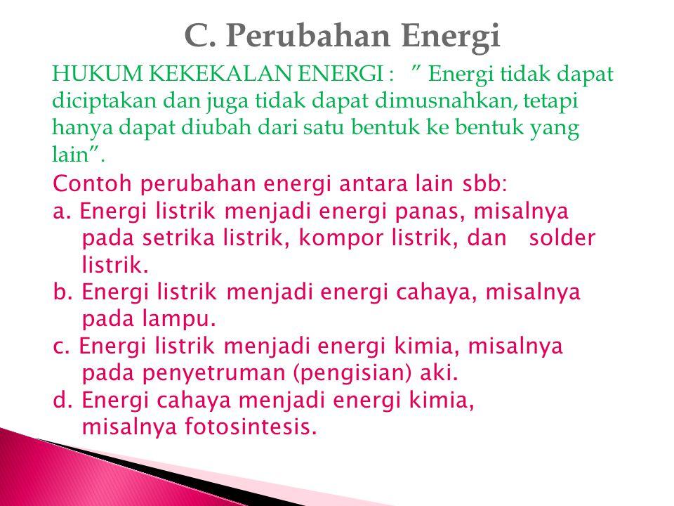 C. Perubahan Energi Contoh perubahan energi antara lain sbb: a. Energi listrik menjadi energi panas, misalnya pada setrika listrik, kompor listrik, da