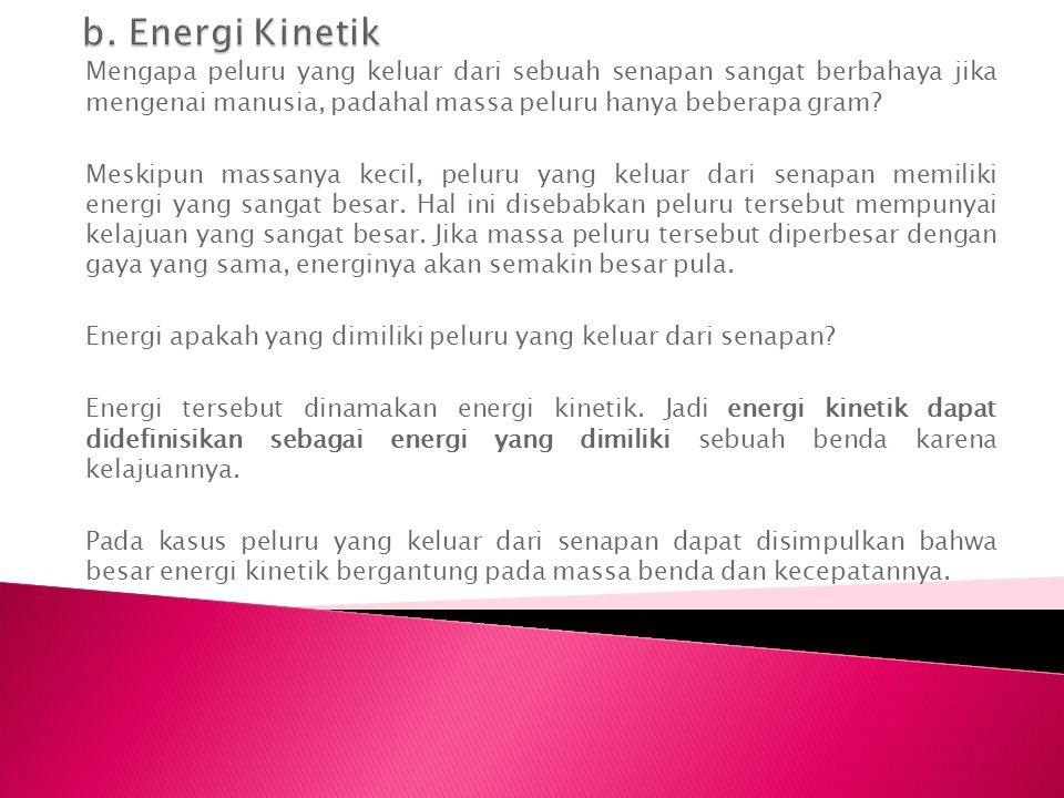 Energi kinetik dirumuskan sebagai berikut : Dengan, Ek = energi kinetik (J) m = massa (kg) v = kecepatan (m/s) SOAL : Sebuah kelereng yang massanya 10 g mula-mula diam, kemudian bergerak dengan kecepatan 5 m/s.