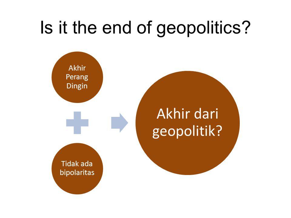 Is it the end of geopolitics? Akhir Perang Dingin Tidak ada bipolaritas Akhir dari geopolitik?