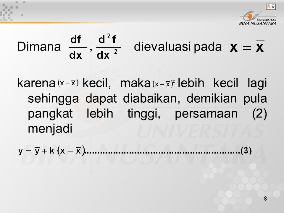 8 Dimana dievaluasi pada karena kecil, maka lebih kecil lagi sehingga dapat diabaikan, demikian pula pangkat lebih tinggi, persamaan (2) menjadi