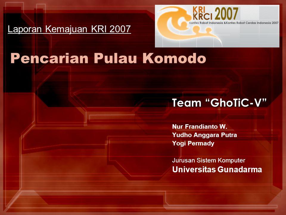 """Pencarian Pulau Komodo Team """"GhoTiC-V"""" Nur Frandianto W. Yudho Anggara Putra Yogi Permady Jurusan Sistem Komputer Universitas Gunadarma Laporan Kemaju"""