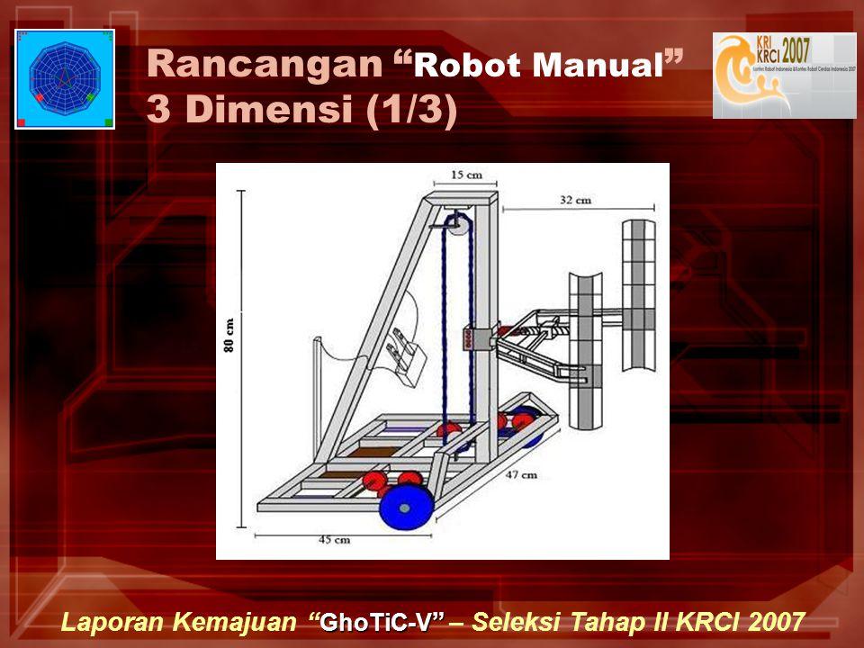 """GhoTiC-V """" Laporan Kemajuan """" GhoTiC-V """" – Seleksi Tahap II KRCI 2007 Rancangan """" Robot Manual """" 3 Dimensi (1/3)"""