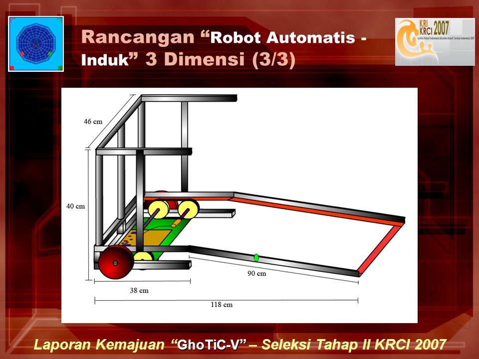 """GhoTiC-V """" Laporan Kemajuan """" GhoTiC-V """" – Seleksi Tahap II KRCI 2007 Rancangan """" Robot Automatis - Induk """" 3 Dimensi (3/3)"""