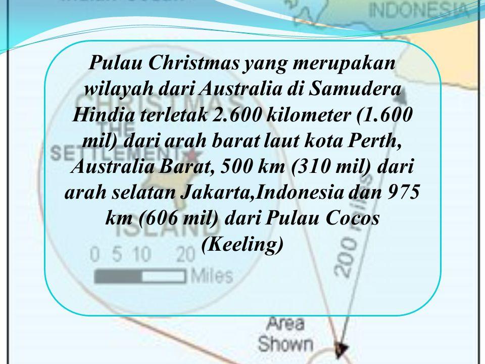 Pulau Christmas yang merupakan wilayah dari Australia di Samudera Hindia terletak 2.600 kilometer (1.600 mil) dari arah barat laut kota Perth, Austral