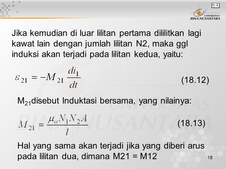 18 Jika kemudian di luar lilitan pertama dililitkan lagi kawat lain dengan jumlah lilitan N2, maka ggl induksi akan terjadi pada lilitan kedua, yaitu: