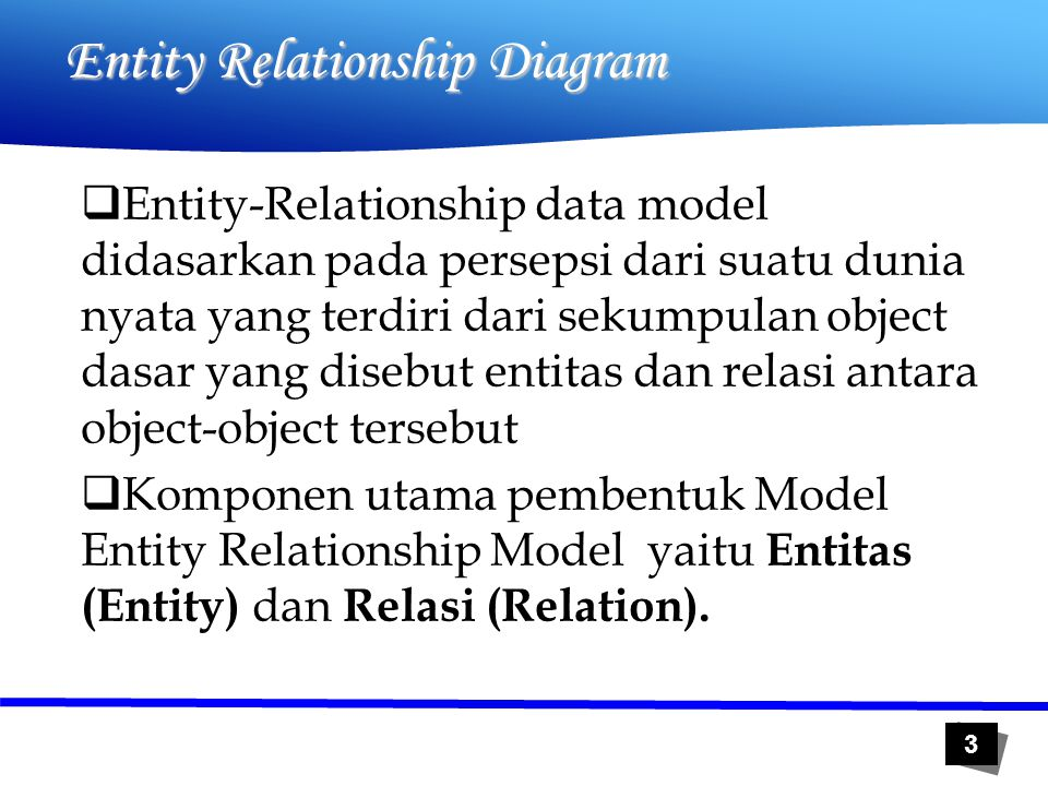 3  Entity-Relationship data model didasarkan pada persepsi dari suatu dunia nyata yang terdiri dari sekumpulan object dasar yang disebut entitas dan