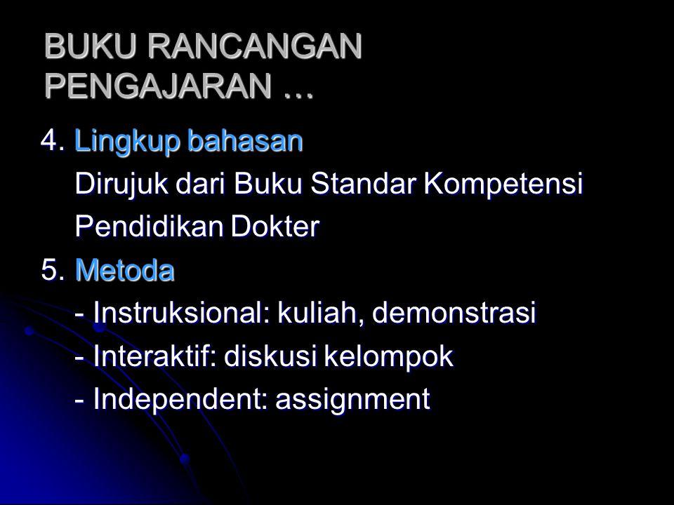 4. Lingkup bahasan Dirujuk dari Buku Standar Kompetensi Dirujuk dari Buku Standar Kompetensi Pendidikan Dokter Pendidikan Dokter 5. Metoda - Instruksi