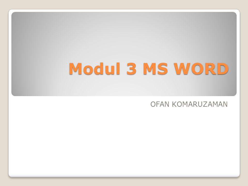 Modul 3 MS WORD OFAN KOMARUZAMAN
