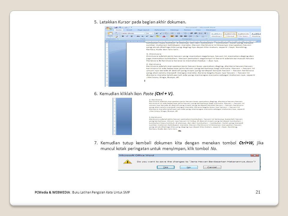 5. Letakkan Kursor pada bagian akhir dokumen. 6. Kemudian kliklah ikon Paste (Ctrl + V). 7. Kemudian tutup kembali dokumen kita dengan menekan tombol