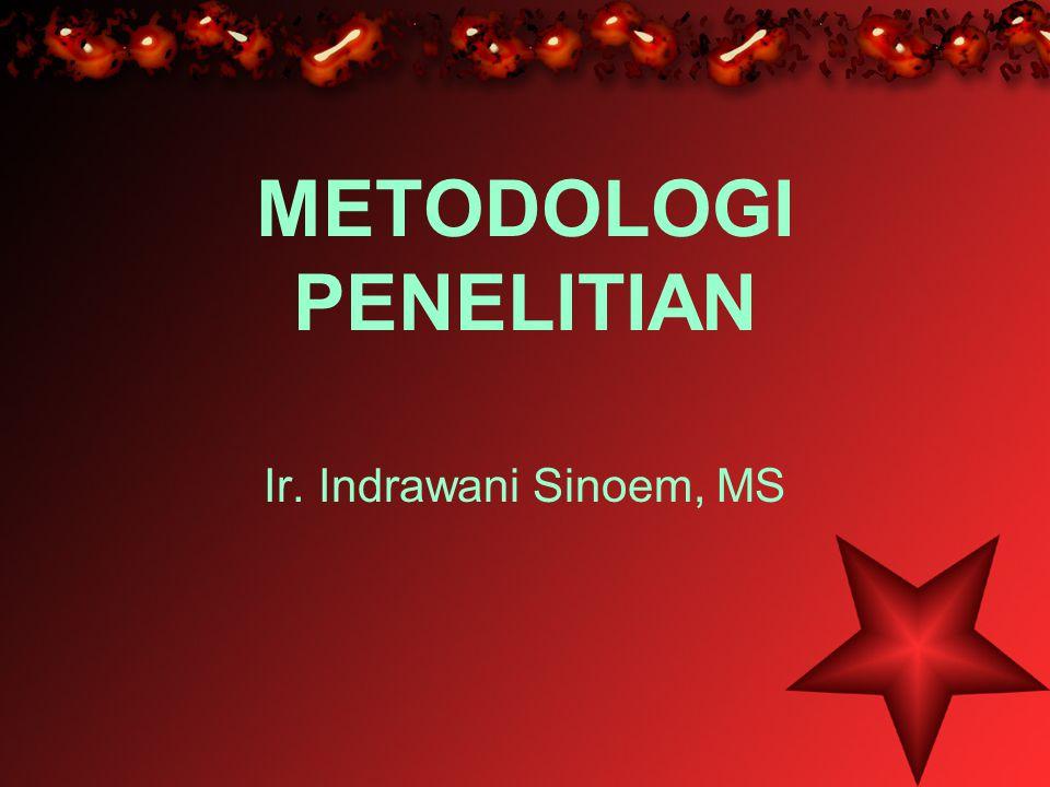 METODOLOGI PENELITIAN Ir. Indrawani Sinoem, MS