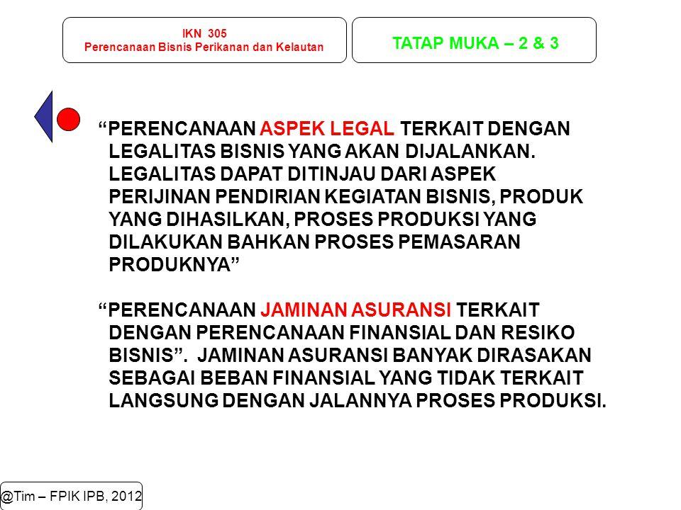 """IKN 305 Perencanaan Bisnis Perikanan dan Kelautan TATAP MUKA – 2 & 3 @Tim – FPIK IPB, 2012 """"PERENCANAAN ASPEK LEGAL TERKAIT DENGAN LEGALITAS BISNIS YA"""