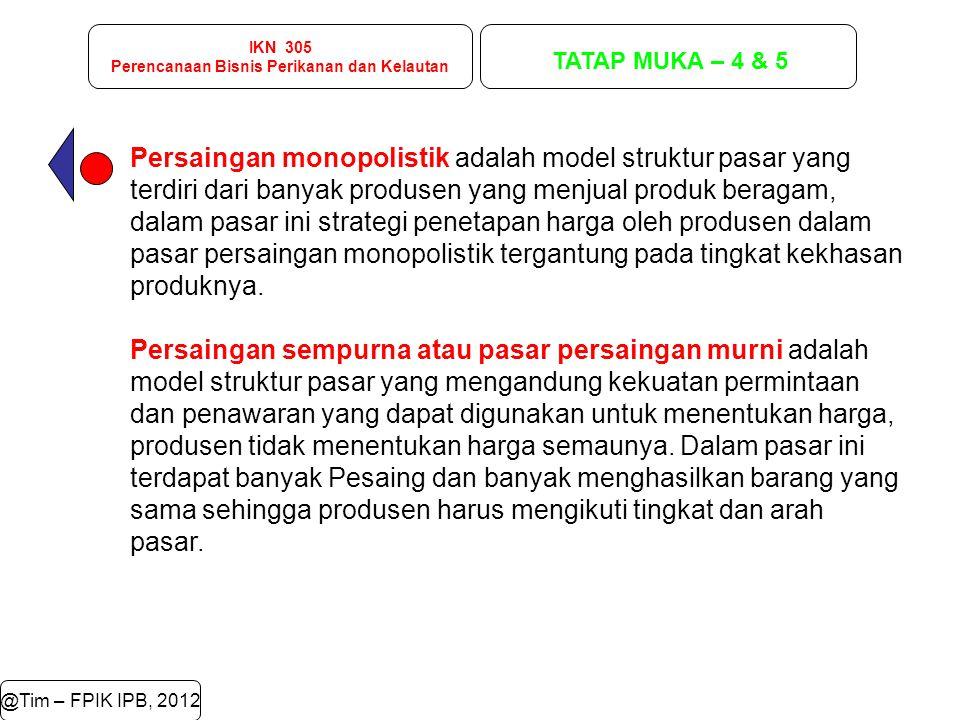 IKN 305 Perencanaan Bisnis Perikanan dan Kelautan TATAP MUKA – 4 & 5 @Tim – FPIK IPB, 2012 Persaingan monopolistik adalah model struktur pasar yang te