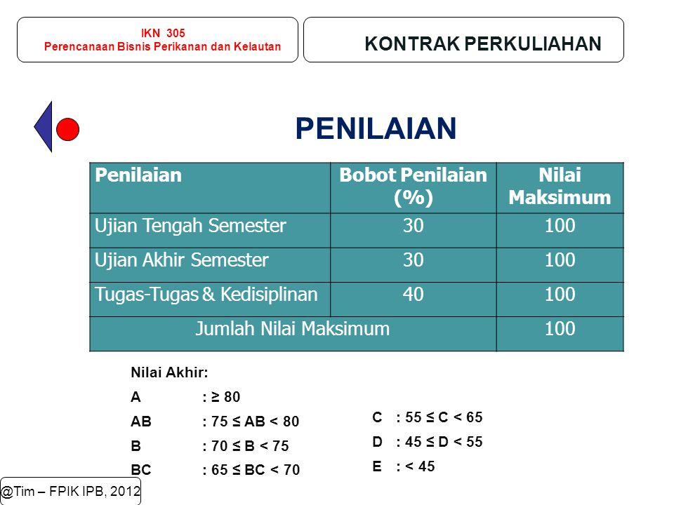 IKN 305 Perencanaan Bisnis Perikanan dan Kelautan KONTRAK PERKULIAHAN @Tim – FPIK IPB, 2012 PENILAIAN PenilaianBobot Penilaian (%) Nilai Maksimum Ujia
