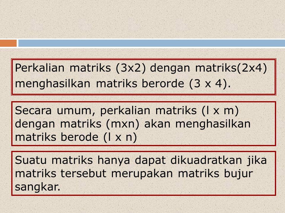 Perkalian matriks (3x2) dengan matriks(2x4) menghasilkan matriks berorde (3 x 4). Suatu matriks hanya dapat dikuadratkan jika matriks tersebut merupak