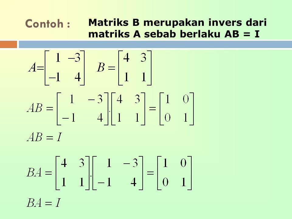 Contoh : Matriks B merupakan invers dari matriks A sebab berlaku AB = I
