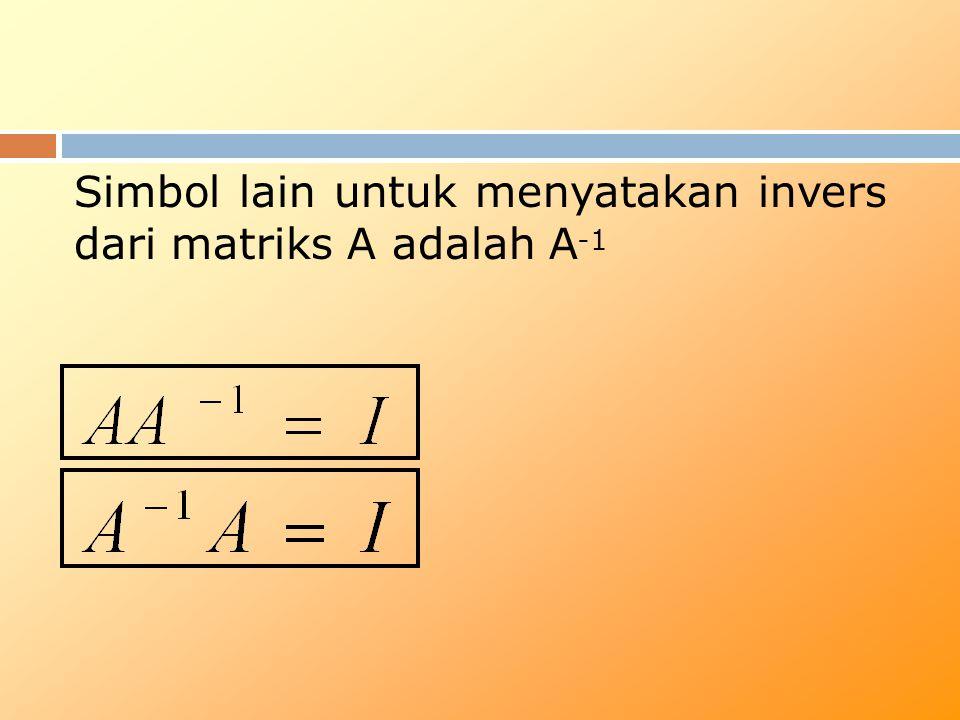 Simbol lain untuk menyatakan invers dari matriks A adalah A -1