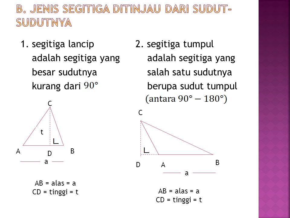 3. segitiga sembarang B A C Sampai disini apakah ada pertanyaan ?
