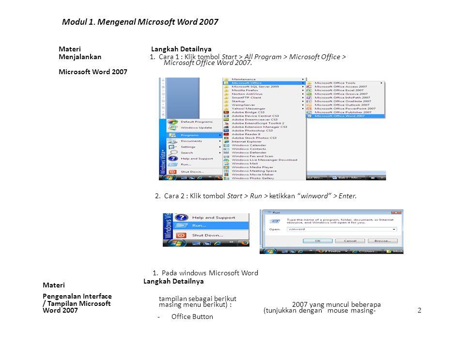 Modul 1. Mengenal Microsoft Word 2007 Langkah Detailnya 1. Cara 1 : Klik tombol Start > All Program > Microsoft Office > Materi Menjalankan Microsoft