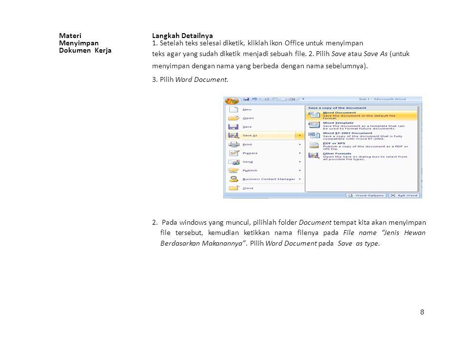 MateriLangkah Detailnya Menyimpan1. Setelah teks selesai diketik, kliklah ikon Office untuk menyimpan Dokumen Kerja teks agar yang sudah diketik menja