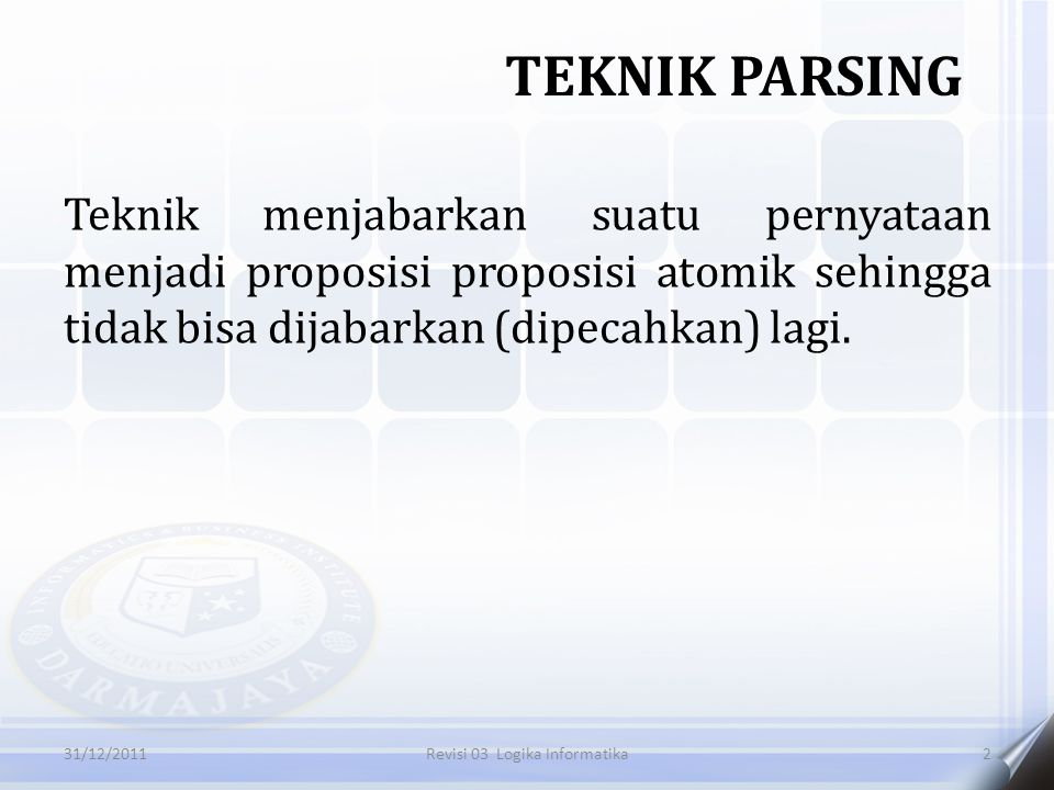 Teknik menjabarkan suatu pernyataan menjadi proposisi proposisi atomik sehingga tidak bisa dijabarkan (dipecahkan) lagi. TEKNIK PARSING 231/12/2011Rev
