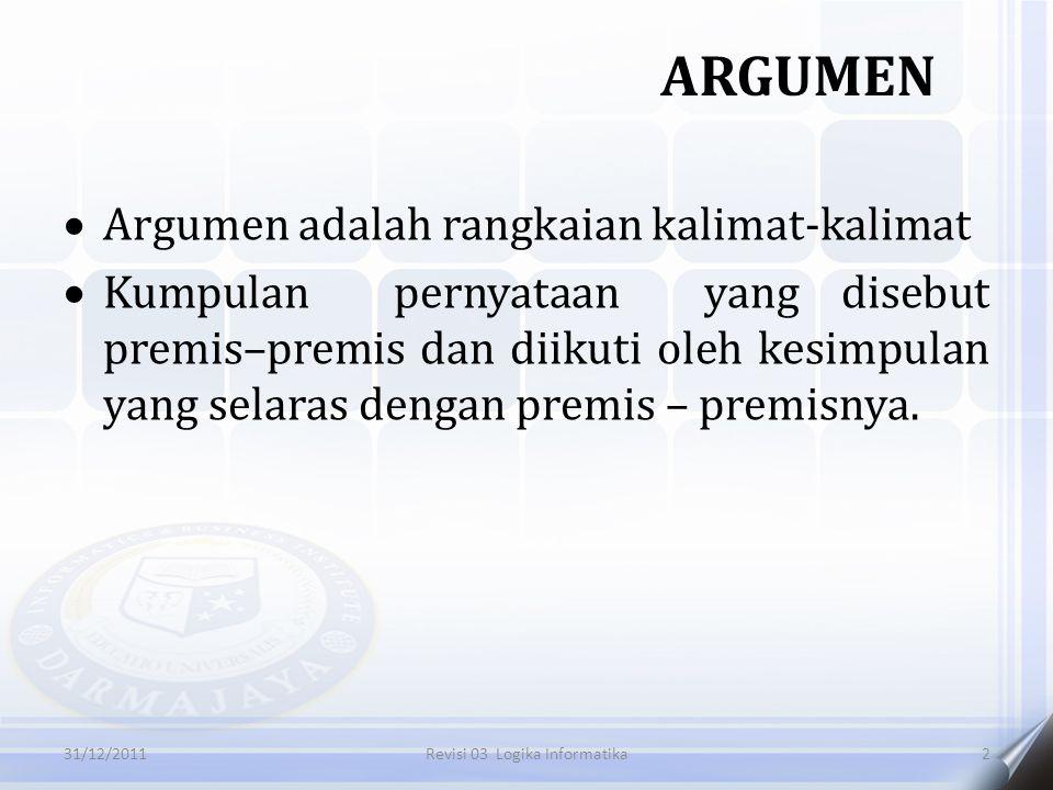  Argumen adalah rangkaian kalimat-kalimat  Kumpulan pernyataan yang disebut premis–premis dan diikuti oleh kesimpulan yang selaras dengan premis – p
