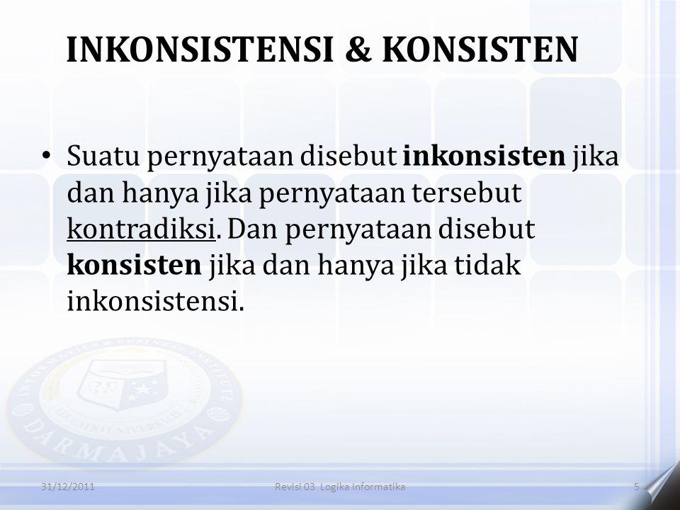 Suatu pernyataan disebut inkonsisten jika dan hanya jika pernyataan tersebut kontradiksi. Dan pernyataan disebut konsisten jika dan hanya jika tidak i