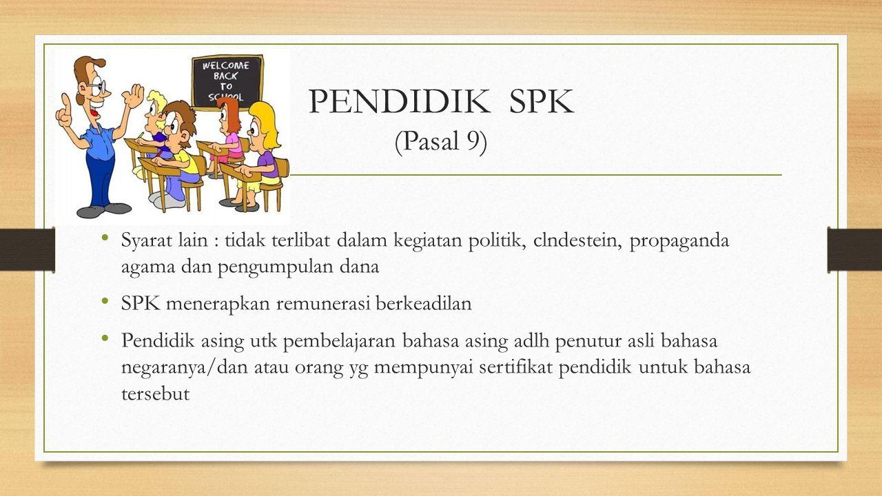 PENDIDIK SPK (Pasal 9) Syarat lain : tidak terlibat dalam kegiatan politik, clndestein, propaganda agama dan pengumpulan dana SPK menerapkan remuneras