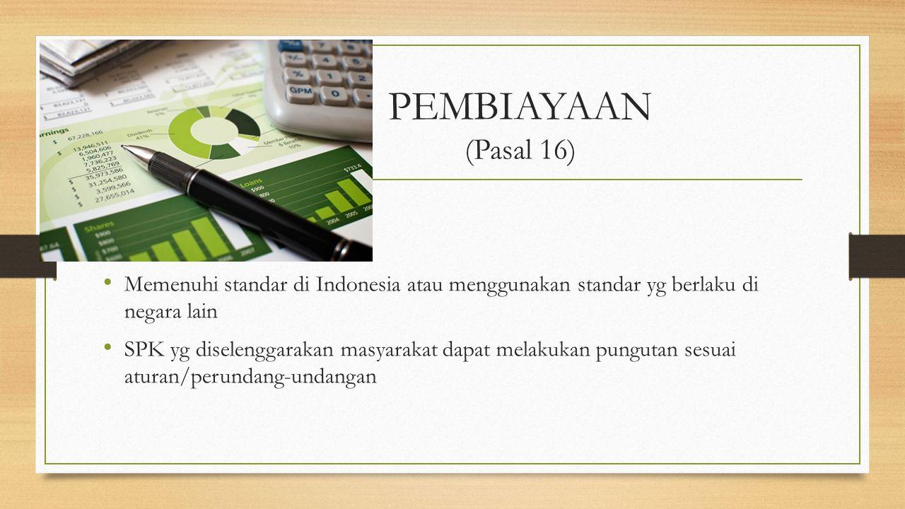 PEMBIAYAAN (Pasal 16) Memenuhi standar di Indonesia atau menggunakan standar yg berlaku di negara lain SPK yg diselenggarakan masyarakat dapat melakuk