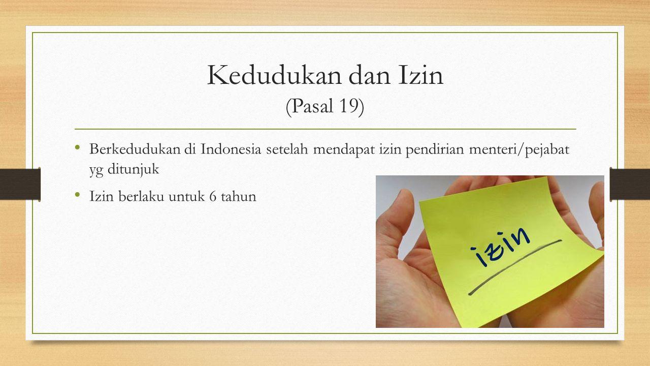 Kedudukan dan Izin (Pasal 19) Berkedudukan di Indonesia setelah mendapat izin pendirian menteri/pejabat yg ditunjuk Izin berlaku untuk 6 tahun