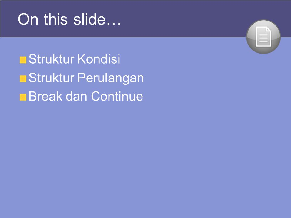 On this slide… Struktur Kondisi Struktur Perulangan Break dan Continue