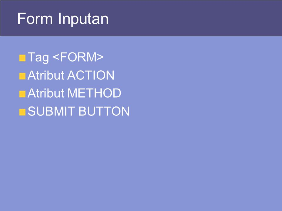 Form Inputan Tag Atribut ACTION Atribut METHOD SUBMIT BUTTON