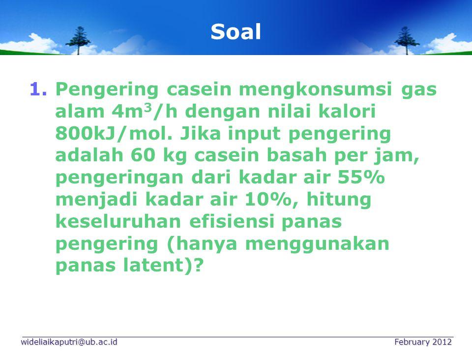Soal 1.Pengering casein mengkonsumsi gas alam 4m 3 /h dengan nilai kalori 800kJ/mol. Jika input pengering adalah 60 kg casein basah per jam, pengering