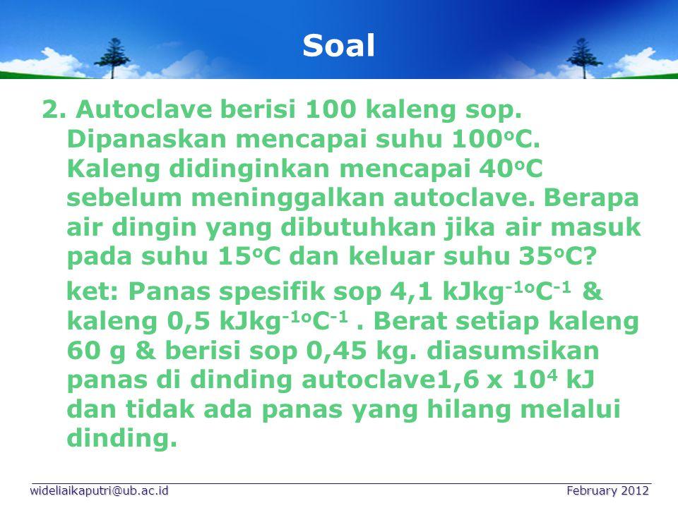 Soal 2. Autoclave berisi 100 kaleng sop. Dipanaskan mencapai suhu 100 o C. Kaleng didinginkan mencapai 40 o C sebelum meninggalkan autoclave. Berapa a