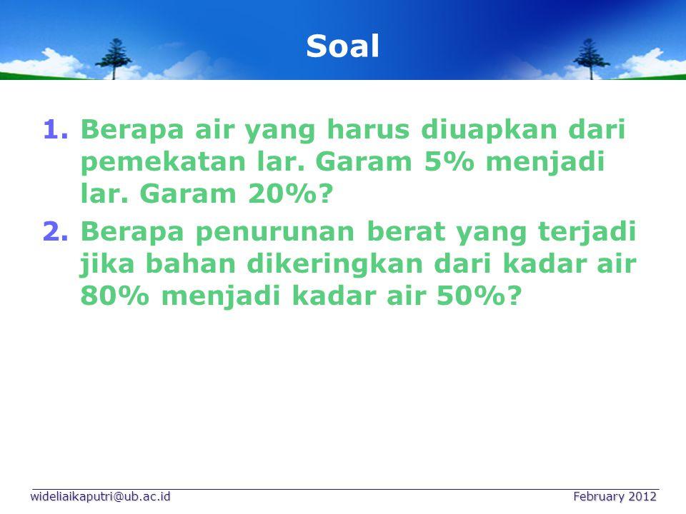 Soal 1.Berapa air yang harus diuapkan dari pemekatan lar. Garam 5% menjadi lar. Garam 20%? 2.Berapa penurunan berat yang terjadi jika bahan dikeringka