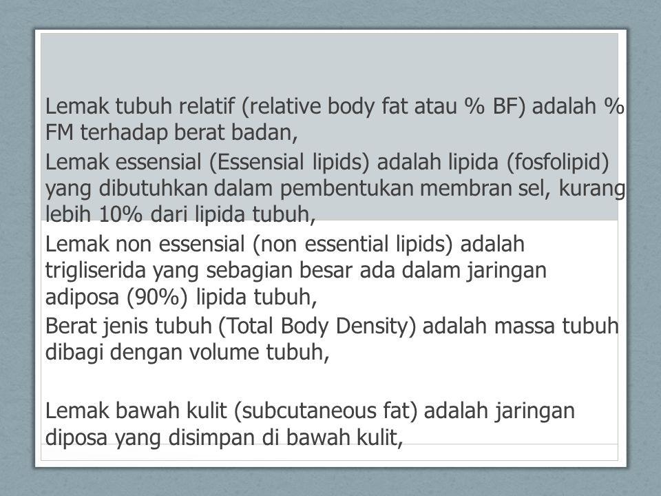 Lemak tubuh relatif (relative body fat atau % BF) adalah % FM terhadap berat badan, Lemak essensial (Essensial lipids) adalah lipida (fosfolipid) yang